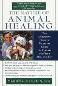 Nature of Animal Healing The Definitive Holistic Medicine Guide to Caring for Your Dog & Cat