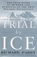 Trial by Ice The True Story of Murder & Survival on the 1871 Polaris Expedition
