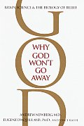 Why God Won't Go Away: Brain Science & the Biology of Belief