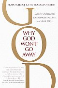 Why God Won't Go Away : Brain Science and the Biology of Belief (02 Edition)