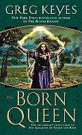 The Born Queen (Kingdoms Of Thorn & Bone) by J. Gregory Keyes