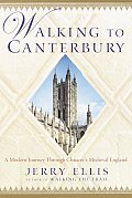 Walking to Canterbury: A Modern Journey Through Chaucer's Medieval England