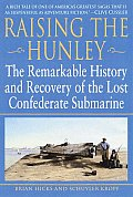 Raising the Hunley The Remarkable History & Recovery of the Lost Confederate Submarine