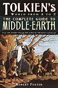 Complete Guide to Middle Earth From the Hobbit Through the Lord of the Rings & Beyond
