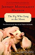 Pig Who Sang to the Moon The Emotional World of Farm Animals