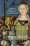 Queen Isabella Treachery Adultery & Murder in Medieval England