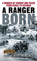 Ranger Born A Memoir of Combat & Valor from Korea to Vietnam