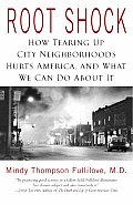 Root Shock How Tearing Up City Neighborhoods Hurts America & What We Can Do about It