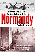 Normandy The Real Story How Ordinary All