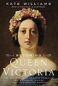 Becoming Queen Victoria The Tragic Death of Princess Charlotte & the Unexpected Rise of Britains Greatest Monarch