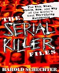 Serial Killer Files The Who What Where How & Why of the Worlds Most Terrifying Murderers