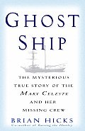 Ghost Ship The Mysterious True Story of the Mary Celeste & Her Missing Crew