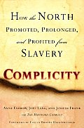 Complicity How the North Promoted Prolonged & Profited from Slavery