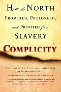 Complicity: How The North Promoted, Prolonged, & Profited From Slavery by Anne Farrow