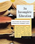 Incomplete Education 3684 Things You Should Have Learned But Probably Didnt