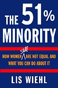 51% Minority How Women Still Are Not Equal & What You Can Do about It