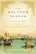 Sultans Shadow One Familys Rule at the Crossroads of East & West