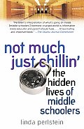 Not Much Just Chillin': The Hidden Lives of Middle Schoolers Cover
