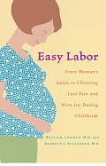 Easy Labor Every Womans Guide to Choosing Less Pain & More Joy During Childbirth