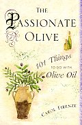 The Passionate Olive: 101 Things to Do with Olive Oil