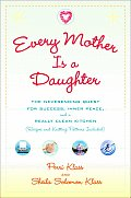 Every Mother Is a Daughter The Neverending Quest for Success Inner Peace & a Really Clean Kitchen Recipes & Knitting Patterns Included