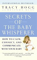 Secrets of the Baby Whisperer How to Calm Connect & Communicate with Your Baby