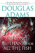 So Long, and Thanks for All the Fish (Hitchhiker's Guide to the Galaxy #04)