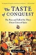 Taste of Conquest The Rise & Fall of the Three Great Cities of Spice