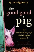 The Good Good Pig: The Extraordinary Life of Christopher Hogwood Cover