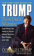 Trump Think Like a Billionaire Everything You Need to Know about Success Real Estate & Life