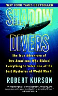 Shadow Divers: The True Adventure of Two Americans Who Risked Everything to Solve One of Thelast Mysteries of World War II Cover