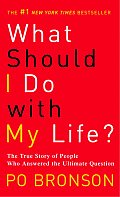 What Should I Do with My Life?: The True Story of People Who Answered the Ultimate Question Cover