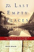 Last Empty Places A Past & Present Journey Through the Blank Spots on the American Map
