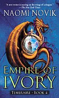 Empire of Ivory (Temeraire #04)