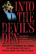 Into the Devils Den How an FBI Informant Got Inside the Aryan Nations & a Special Agent Got Him Out Alive