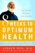 8 Weeks to Optimum Health A Proven Program for Taking Full Advantage of Your Bodys Natural Healing Power