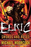 Elric Swords & Roses Chronicles of the Last Emperor of Melnibone Volume 6