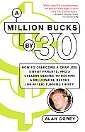 A Million Bucks by 30: How to Overcome a Crap Job, Stingy Parents, and a Useless Degree to Become a Millionaire Before (or After) Turning Thi