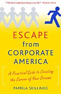 Escape from Corporate America A Practical Guide to Creating the Career of Your Dreams
