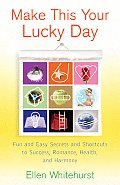 Make This Your Lucky Day: Fun and Easy Feng Shui Secrets to Success, Romance, Health, and Harmony