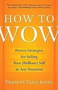 How to Wow: Proven Strategies for Selling Your [Brilliant] Self in Any Situation Cover