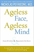 Ageless Face, Ageless Mind: Erase Wrinkles and Rejuvenate the Brain