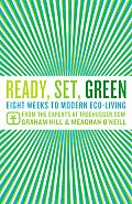 Ready, Set, Green: Eight Weeks to Modern Eco-Living from the Experts at TreeHugger.com Cover