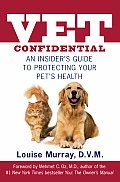 Vet Confidential: An Insider's Guide to Protecting Your Pet's Health
