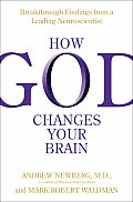 How God Changes Your Brain Breakthrough Findings from a Leading Neuroscientist
