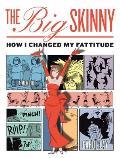 Big Skinny How I Changed My Fattitude