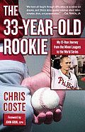 The 33-Year-Old Rookie: My 13-Year Journey from the Minor Leagues to the World Series Cover