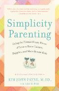 Simplicity Parenting: Using the Extraordinary Power of Less to Raise Calmer, Happier, and More Secure Kids Cover