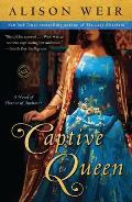 Captive Queen A Novel of Eleanor of Aquitaine
