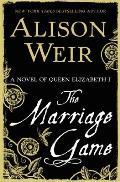 Marriage Game A Novel of Queen Elizabeth I